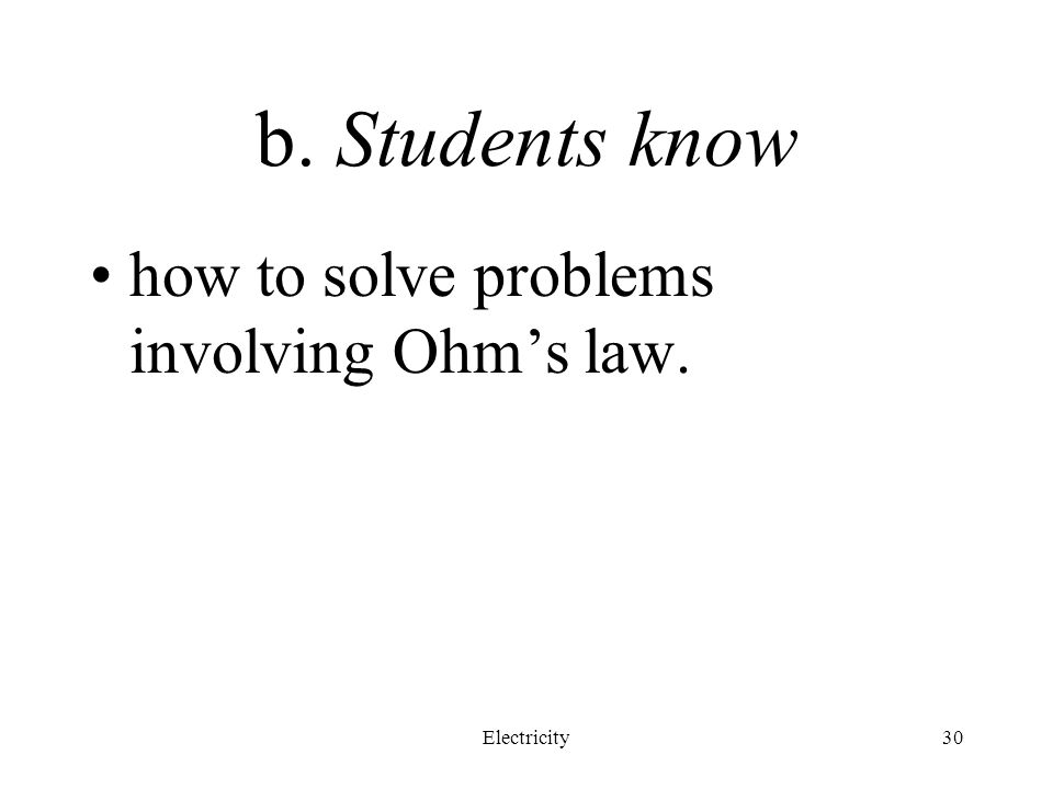 b. Students know how to solve problems involving Ohm's law.