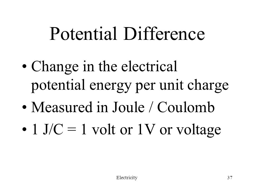 Potential Difference Change in the electrical potential energy per unit charge. Measured in Joule / Coulomb.