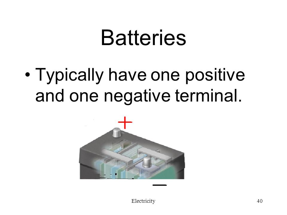 Batteries Typically have one positive and one negative terminal.