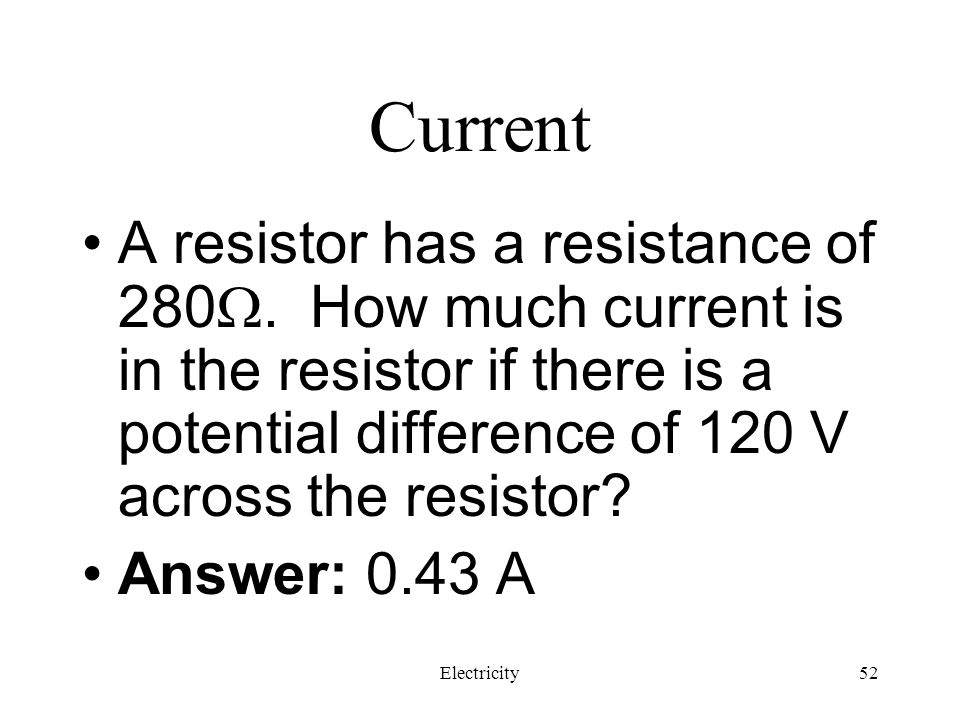 Current A resistor has a resistance of 280. How much current is in the resistor if there is a potential difference of 120 V across the resistor
