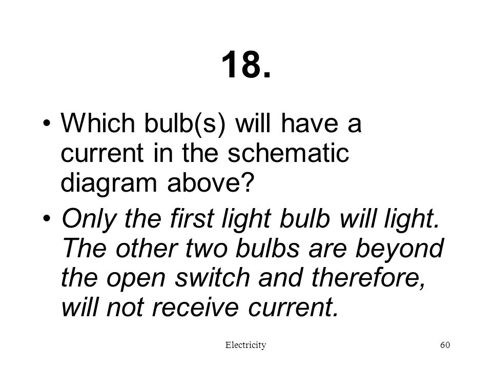 18. Which bulb(s) will have a current in the schematic diagram above