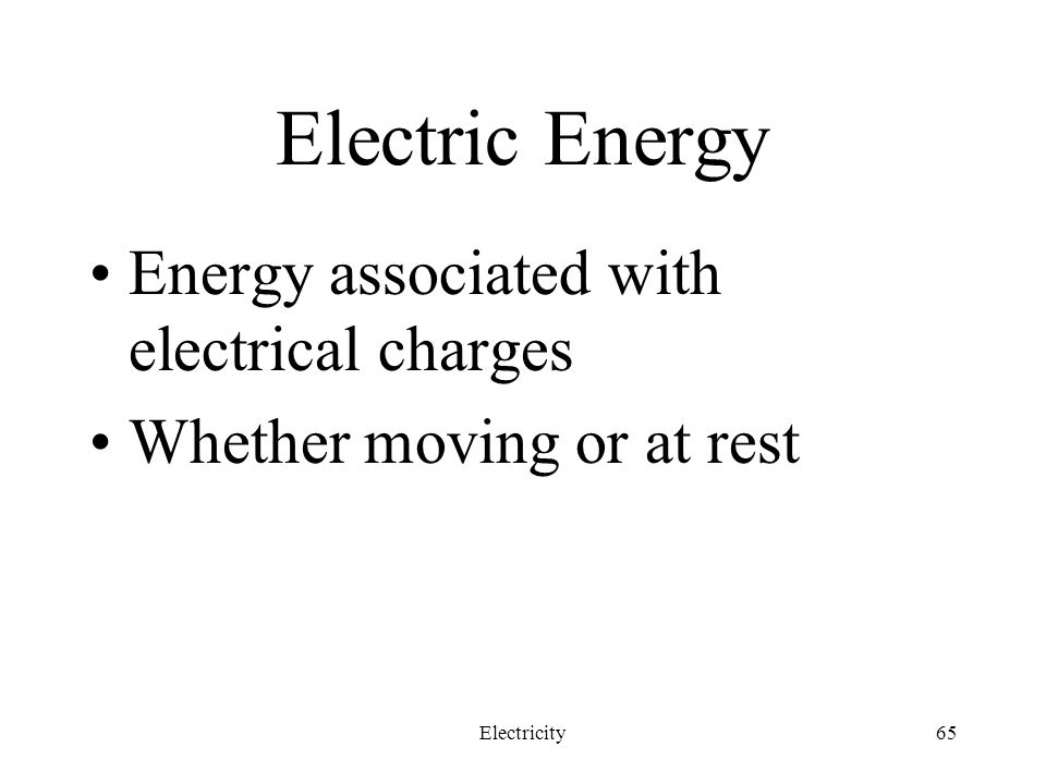 Electric Energy Energy associated with electrical charges