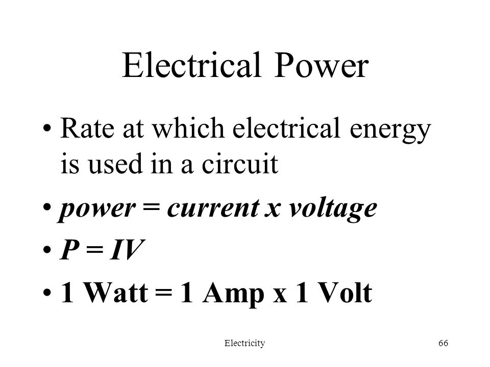 Electrical Power Rate at which electrical energy is used in a circuit
