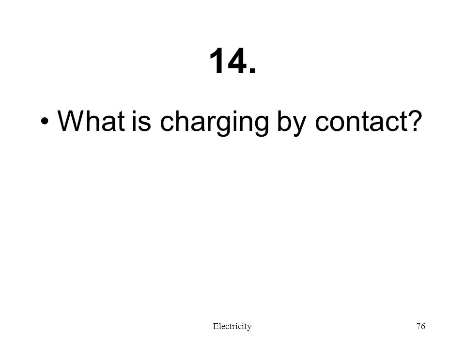 14. What is charging by contact Electricity