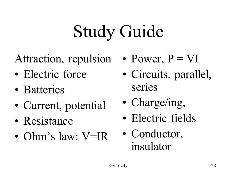 Study Guide Attraction, repulsion Electric force Batteries