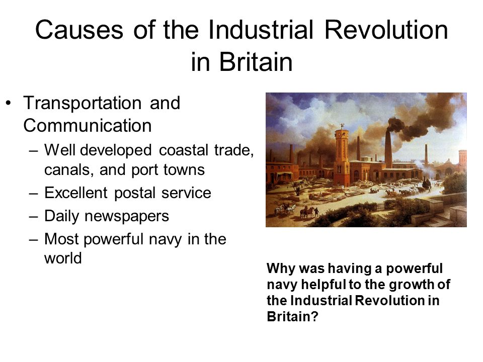 the causes of the industrial revolution The industrial revolution was a period when new sources of energy, such as coal and steam, were used to power new machines designed to reduce human.