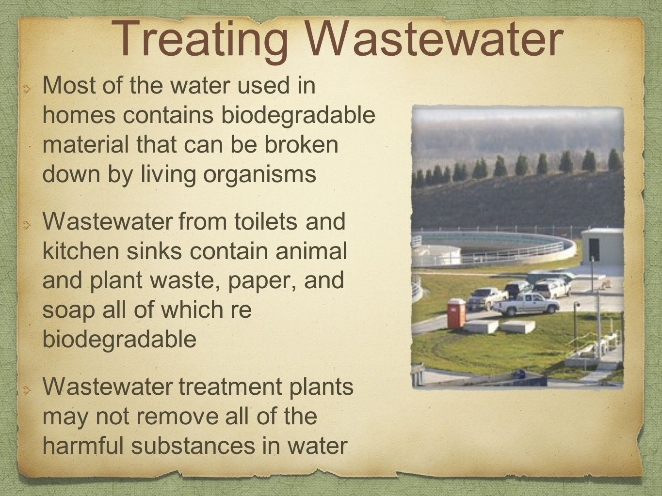 Treating Wastewater Most of the water used in homes contains biodegradable material that can be broken down by living organisms.