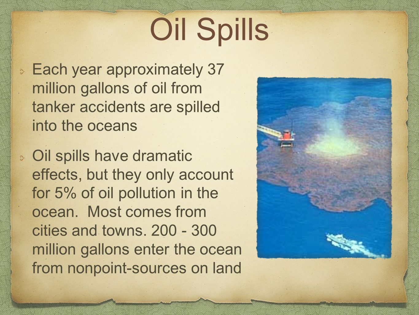 Oil Spills Each year approximately 37 million gallons of oil from tanker accidents are spilled into the oceans.
