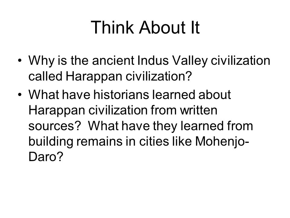 Think About It Why is the ancient Indus Valley civilization called Harappan civilization