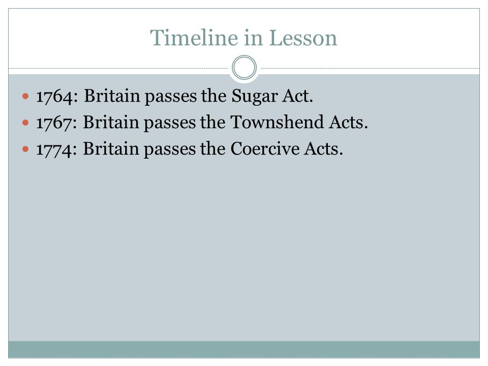 Timeline in Lesson 1764: Britain passes the Sugar Act.