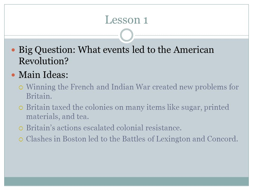 Lesson 1 Big Question: What events led to the American Revolution