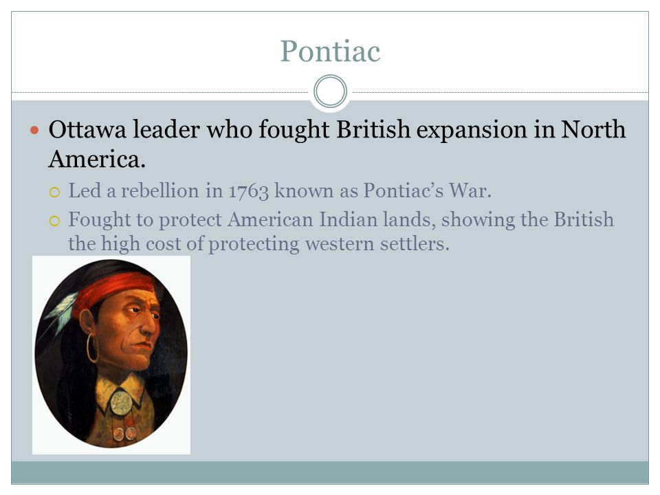 Pontiac Ottawa leader who fought British expansion in North America.