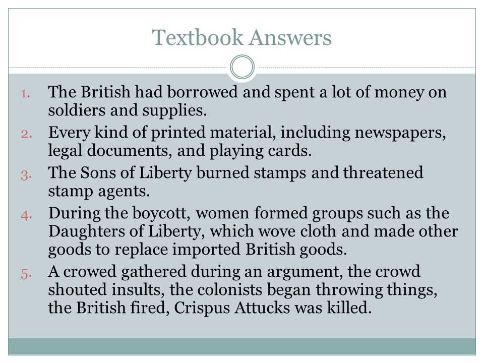 Textbook Answers The British had borrowed and spent a lot of money on soldiers and supplies.