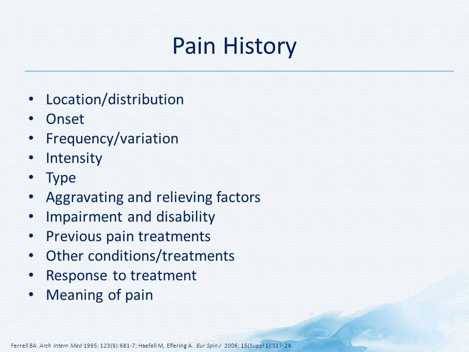 Pain History Location/distribution Onset Frequency/variation Intensity