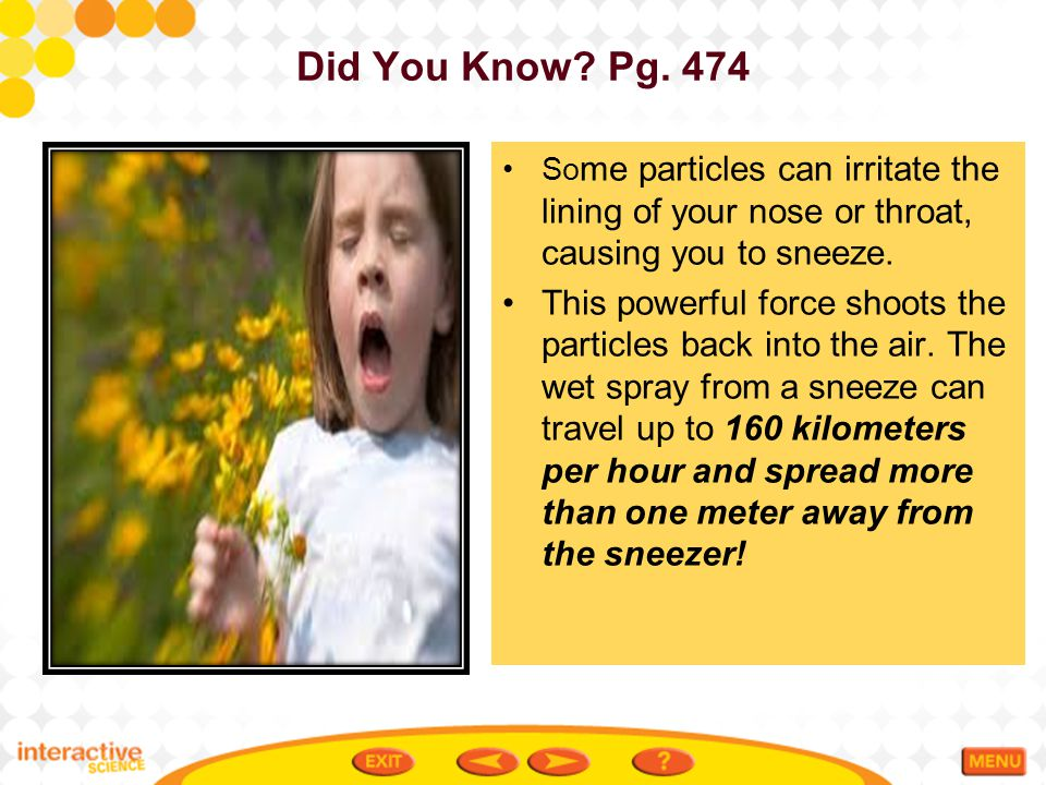 Did You Know Pg. 474 Some particles can irritate the lining of your nose or throat, causing you to sneeze.