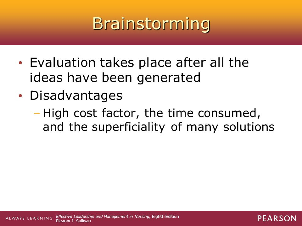 Brainstorming Evaluation takes place after all the ideas have been generated. Disadvantages.