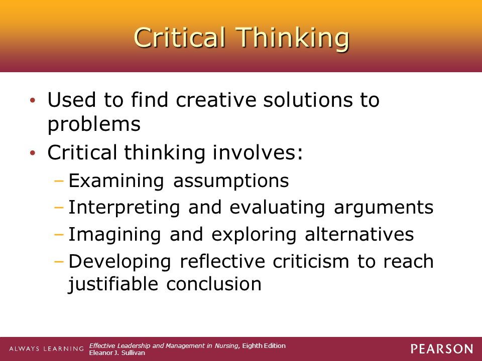 creative and critical thinking in leadership Critical thinking is the combination of creative thinking, strategic thinking, problem solving, and decision-making critical thinking can be learned applying critical thinking skills will help one better recognize assumptions, evaluate arguments, and draw conclusions throughout the course of everyday interactions and business dealings.