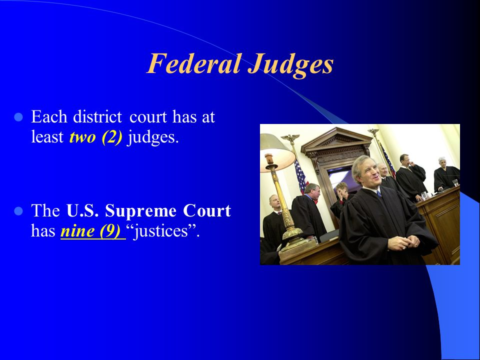 Federal Judges Each district court has at least two (2) judges.