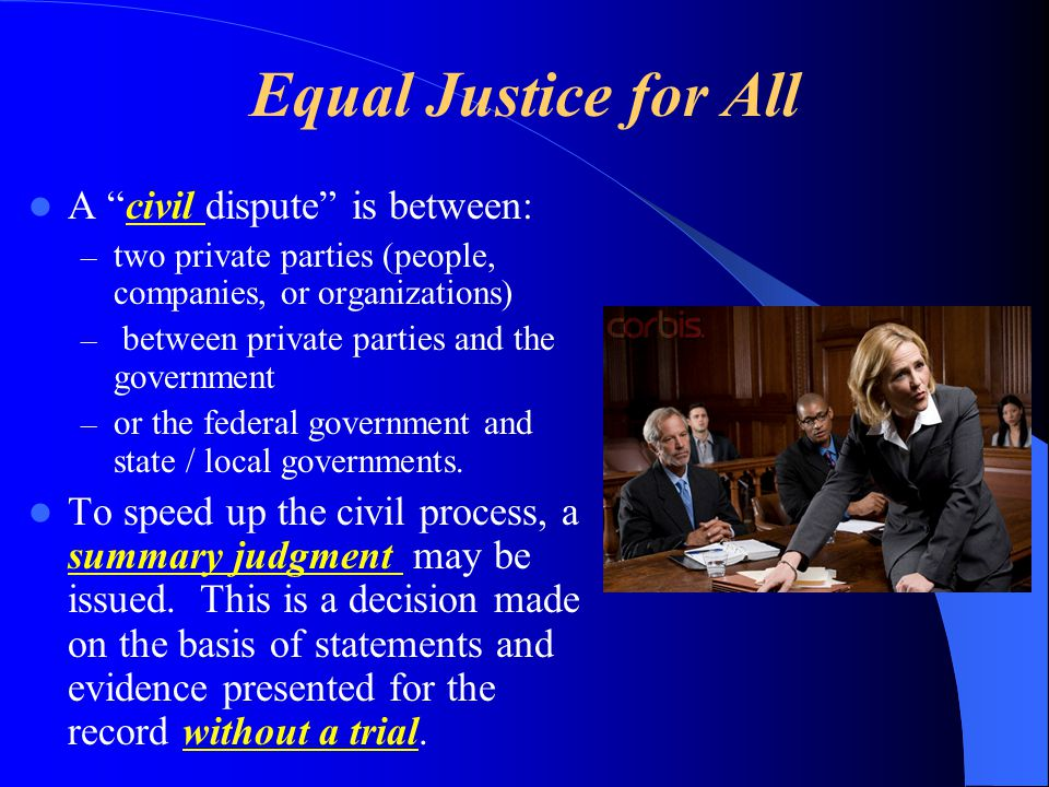 Equal Justice for All A civil dispute is between: