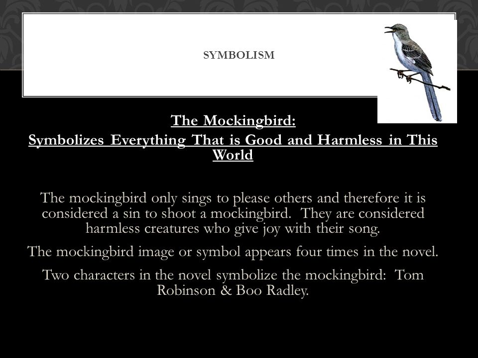 symbolism of the mockingbird in to 40 discussion posts olivia said: i think part of the meaning of it's a sin to kill a mockingbird involves innocence but more specifically, mockingbir.