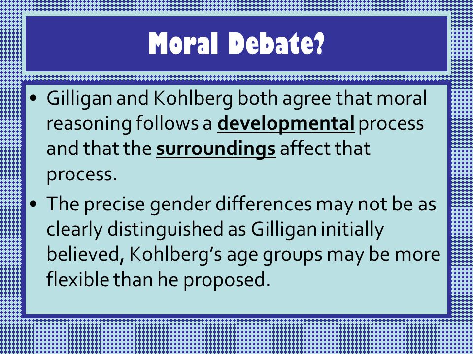 "compare kohlberg s and gilligan s The debate between lawrence kohlberg and carol gilligan dominated the subject of moral development following gilligan's 1982 book, ""in a different voice,"" one."