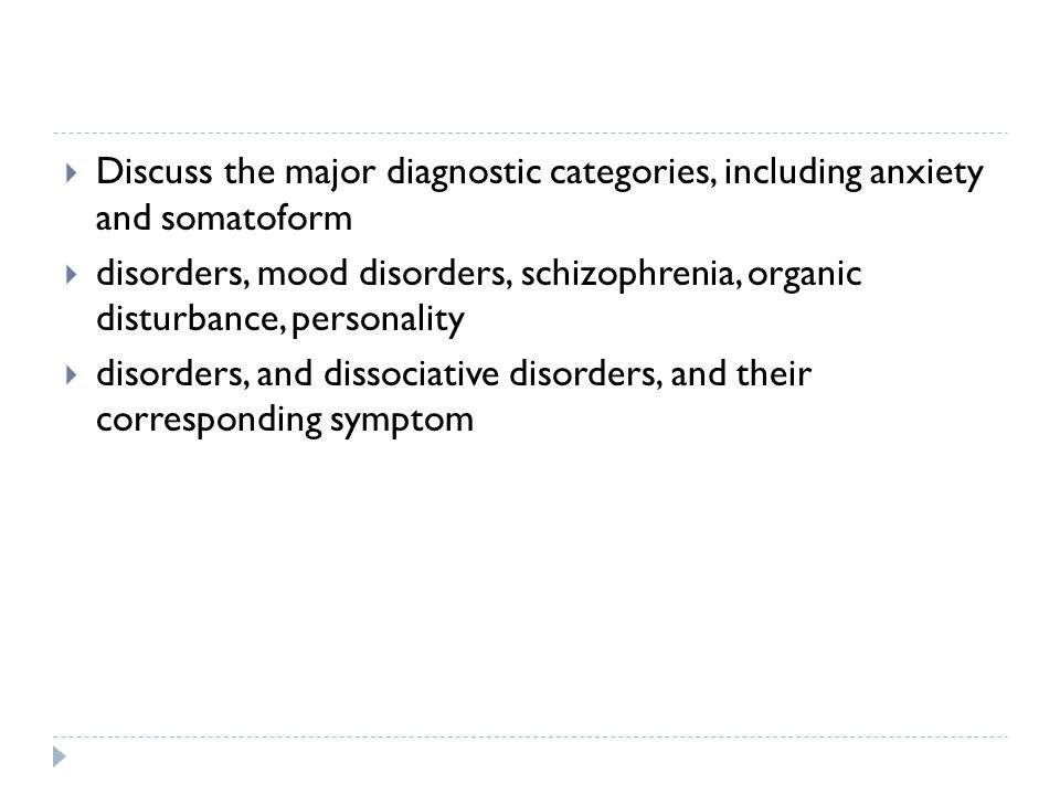 anxiety mood dissociative somatoform disorders Psychological disorders □ anxiety disorders □ somatoform disorders □  disorders of mood □ dissociative disorders □ schizophrenia □ personality.