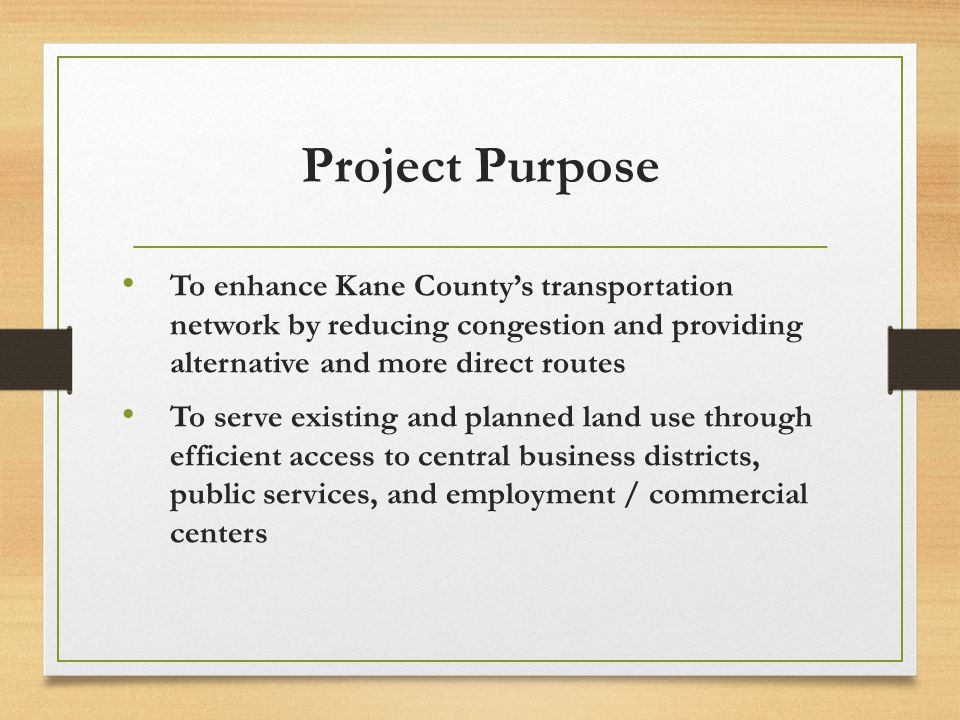 Project Purpose To enhance Kane County's transportation network by reducing congestion and providing alternative and more direct routes.