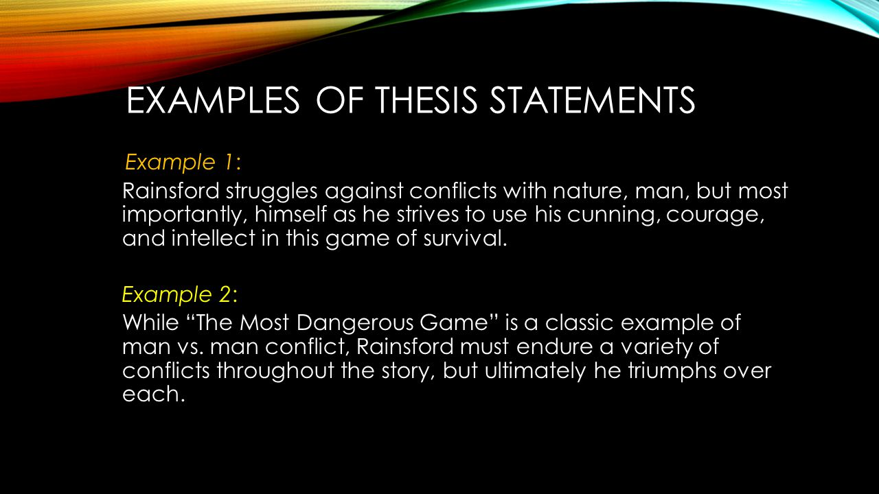 thesis statement for the most dangerous game by richard connell Example #2: note, the assertion, and even the language, is very similar to example #1 student generated thesis: in the most dangerous game, by richard connell, general zaroff thought too highly of himself.