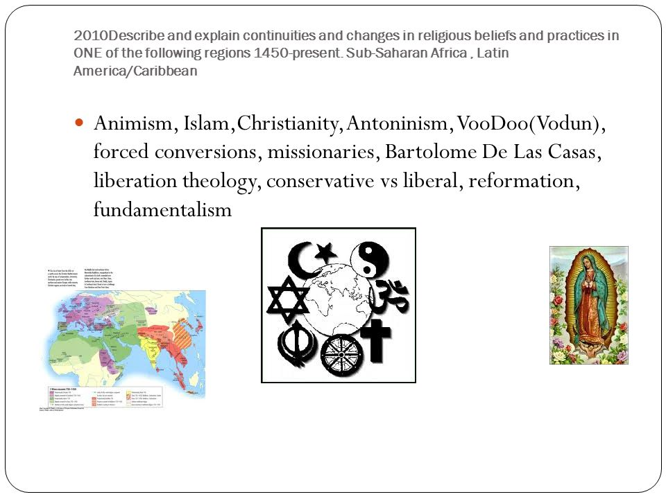 continuities and changes in religious beliefs and practices in latin america caribbean from 1450 to  Describe and explain continuities and changes in religious beliefs and practices in one of the following regions from 1450 to the present sub-saharan africa latin america/caribbean.
