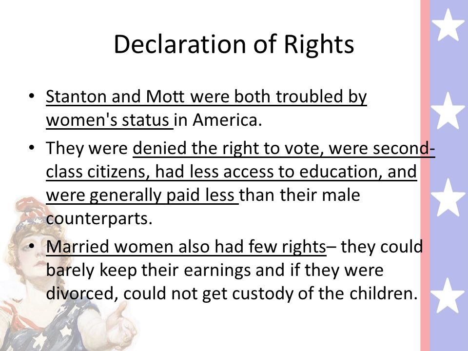 Declaration of Rights Stanton and Mott were both troubled by women s status in America.