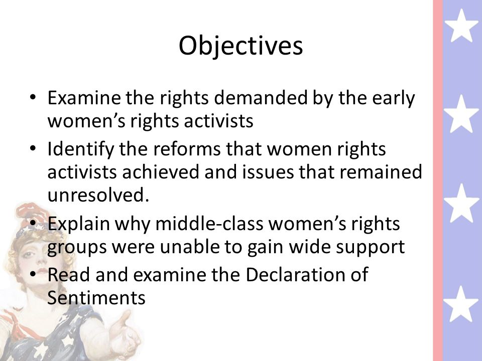Objectives Examine the rights demanded by the early women's rights activists.