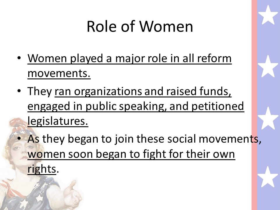 Role of Women Women played a major role in all reform movements.