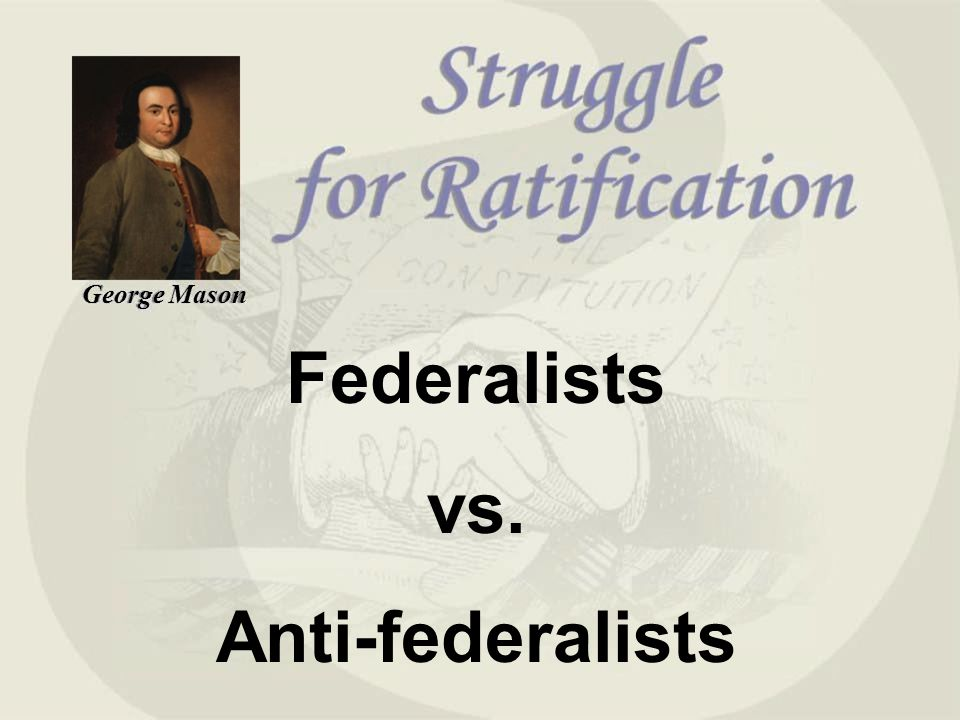 the constitution in the eyes of the federalists and anti federalists