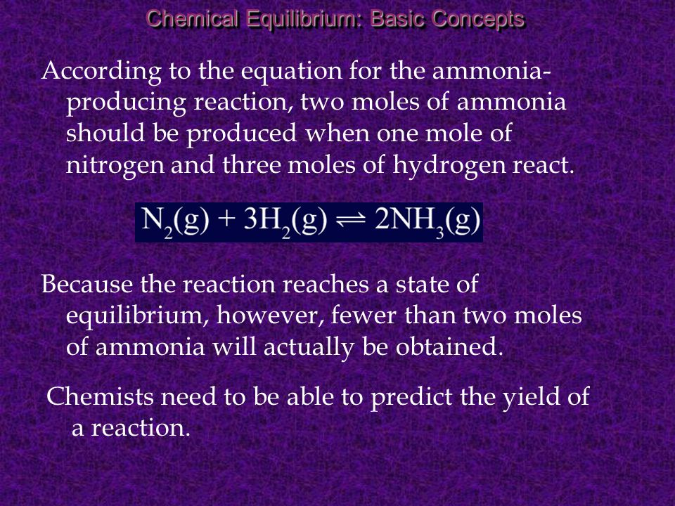 Chemists need to be able to predict the yield of a reaction.