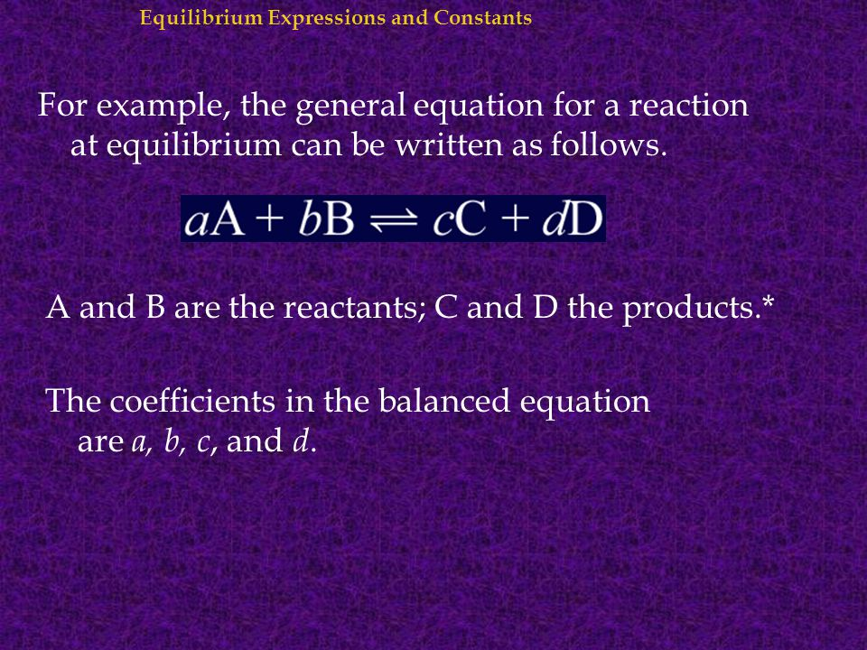 A and B are the reactants; C and D the products.*