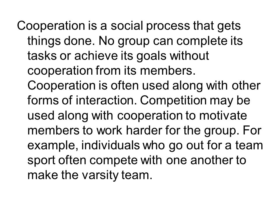 Cooperation is a social process that gets things done