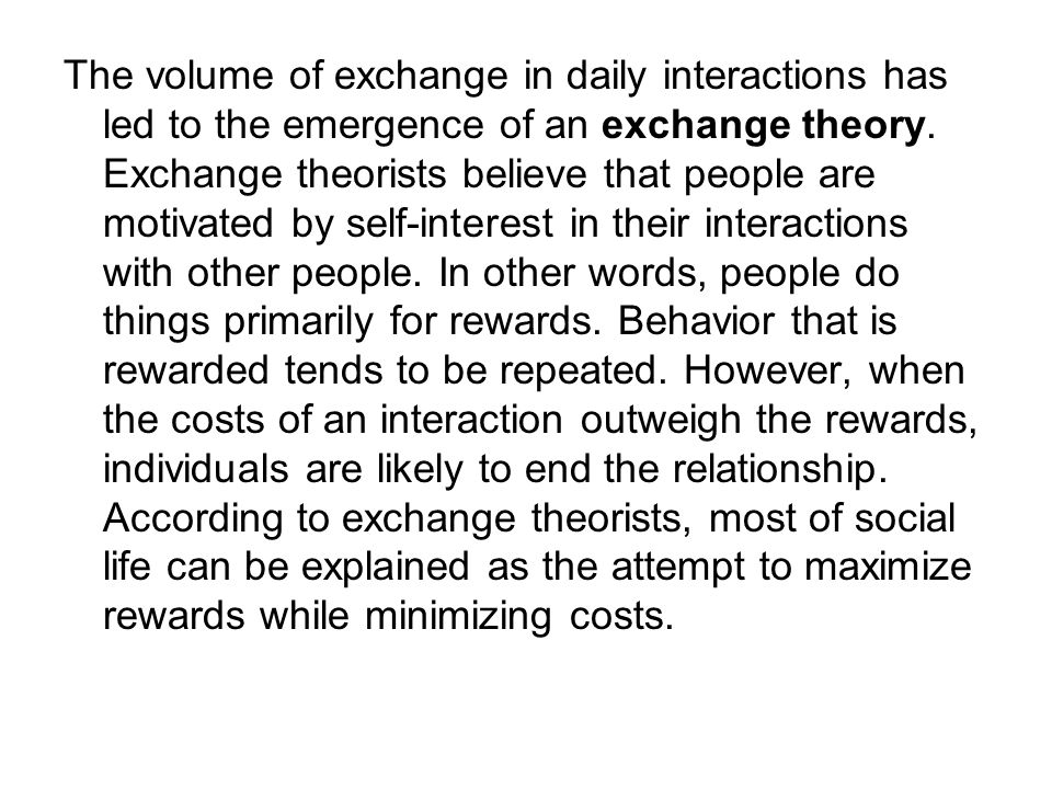 The volume of exchange in daily interactions has led to the emergence of an exchange theory.