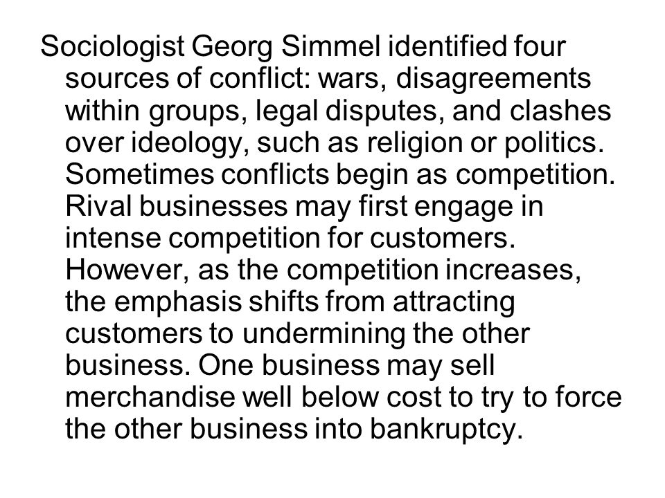 Sociologist Georg Simmel identified four sources of conflict: wars, disagreements within groups, legal disputes, and clashes over ideology, such as religion or politics.