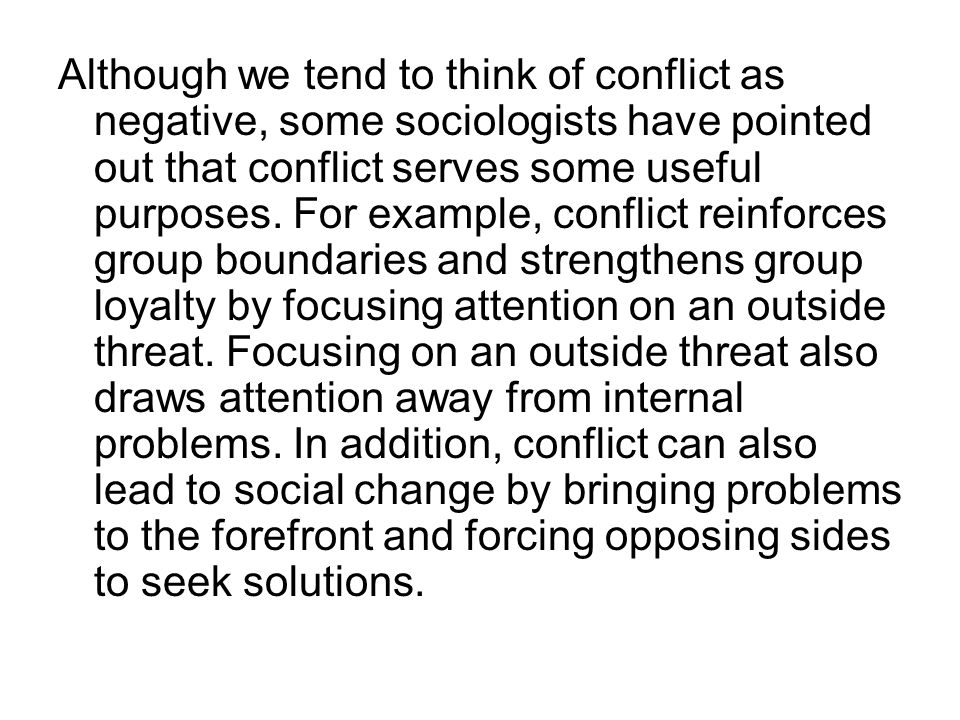 Although we tend to think of conflict as negative, some sociologists have pointed out that conflict serves some useful purposes.