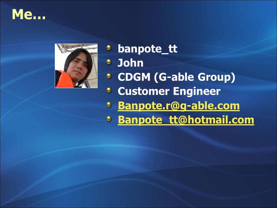 Me… banpote_tt John CDGM (G-able Group) Customer Engineer