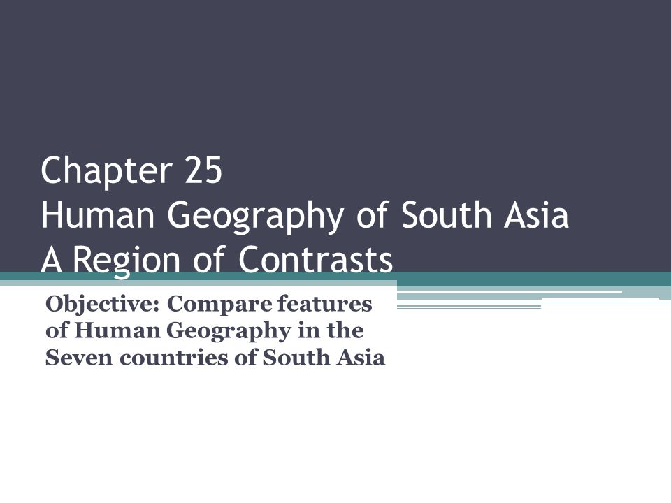 Chapter 25 Human Geography of South Asia A Region of Contrasts