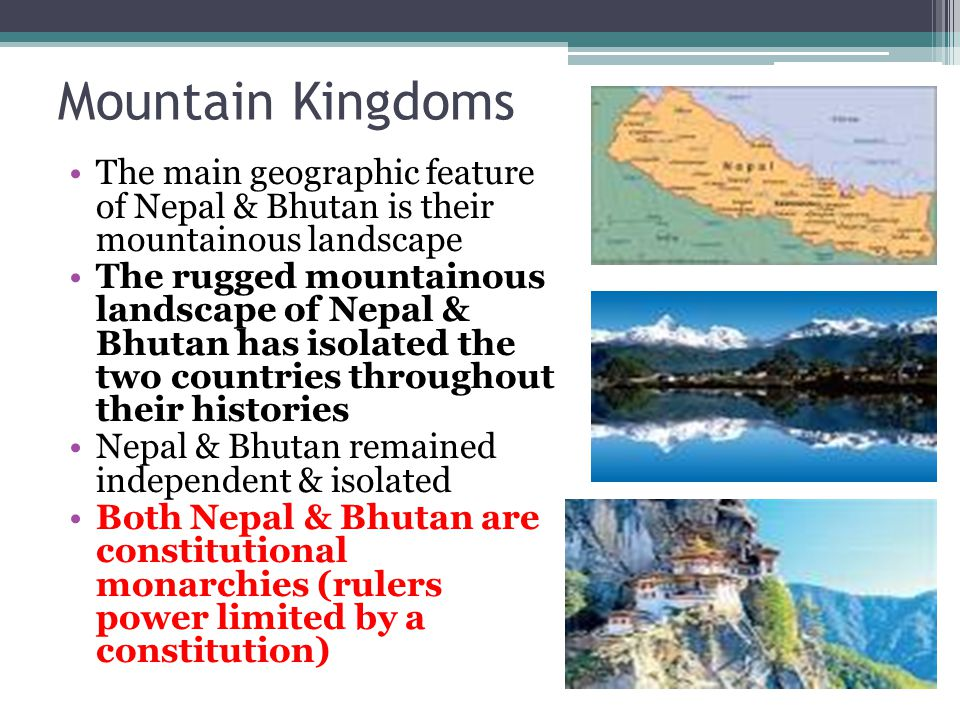 Mountain Kingdoms The main geographic feature of Nepal & Bhutan is their mountainous landscape.