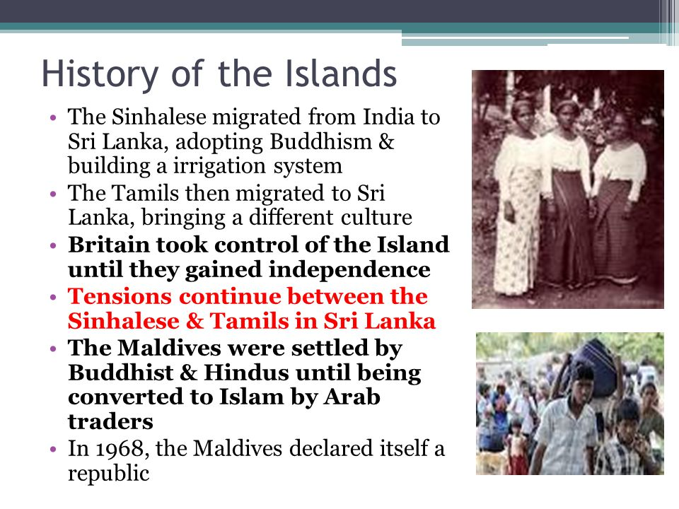 History of the Islands The Sinhalese migrated from India to Sri Lanka, adopting Buddhism & building a irrigation system.