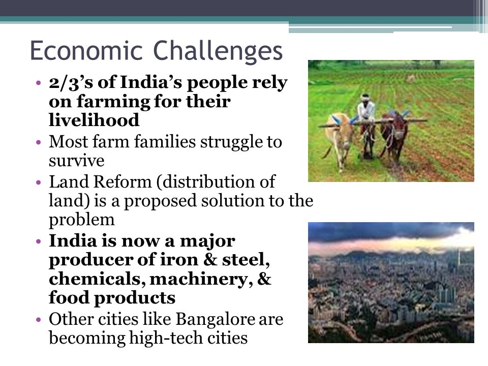 Economic Challenges 2/3's of India's people rely on farming for their livelihood. Most farm families struggle to survive.