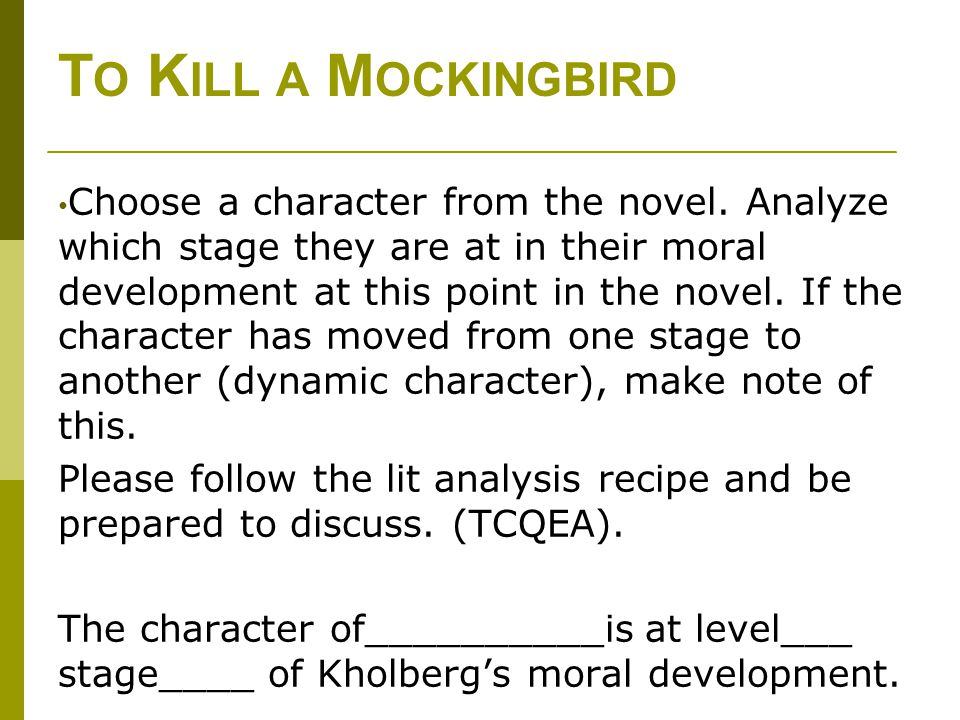 an analysis of the universal levels of moral development in to kill a mockingbird by harper lee All the claims about in cold blood being a new art form, a new type of book, is as true for to kill a mockingbird both books were i think harper lee and atticus finch are immortal the two the narrator's father, atticus finch, has served as a moral hero for many readers and as a model of integrity for lawyers the main.