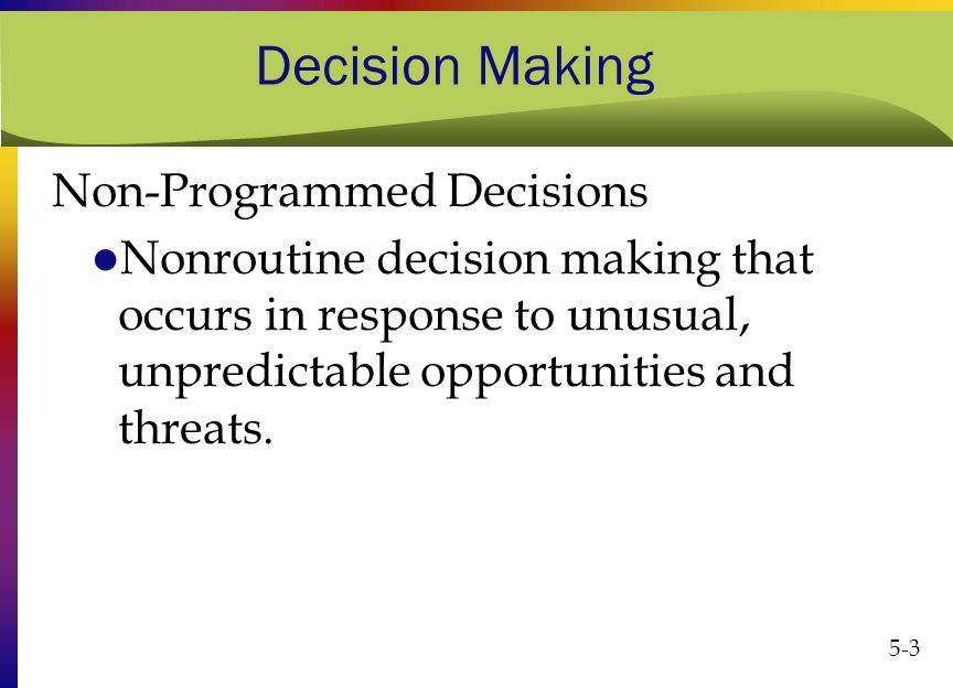 programmed and non programmed decision making These types of straightforward decisions are termed programmed decisions   this is a nonprogrammed decision because for several decades, customers of.