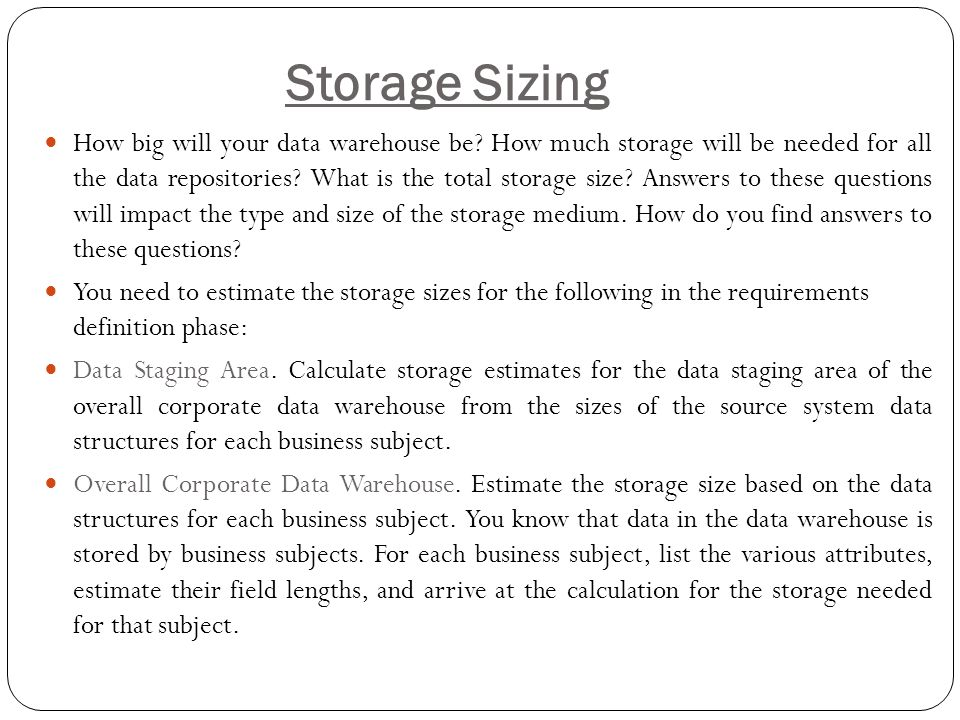 Requirements as the driving force for data warehousing Calculating storage requirements