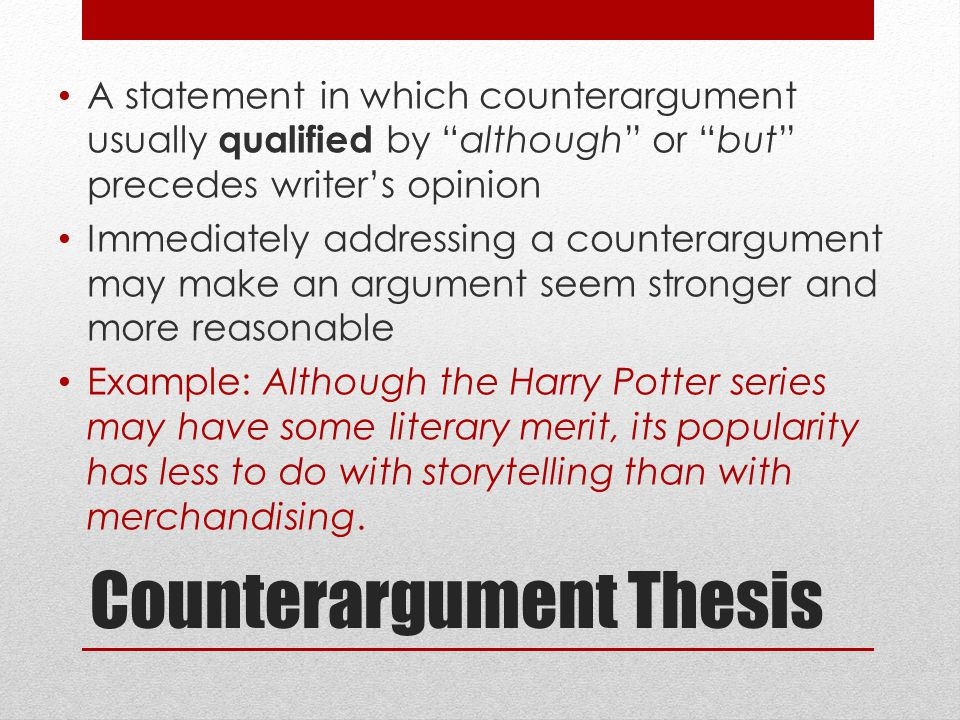 counter argument thesis statement Develop a thesis statement on the topic of pirated movies (piracy hurts the  economy  note that a thorough thesis statement will include the  counterargument in.