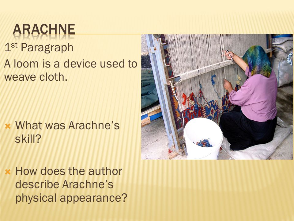 Arachne 1st Paragraph A loom is a device used to weave cloth.