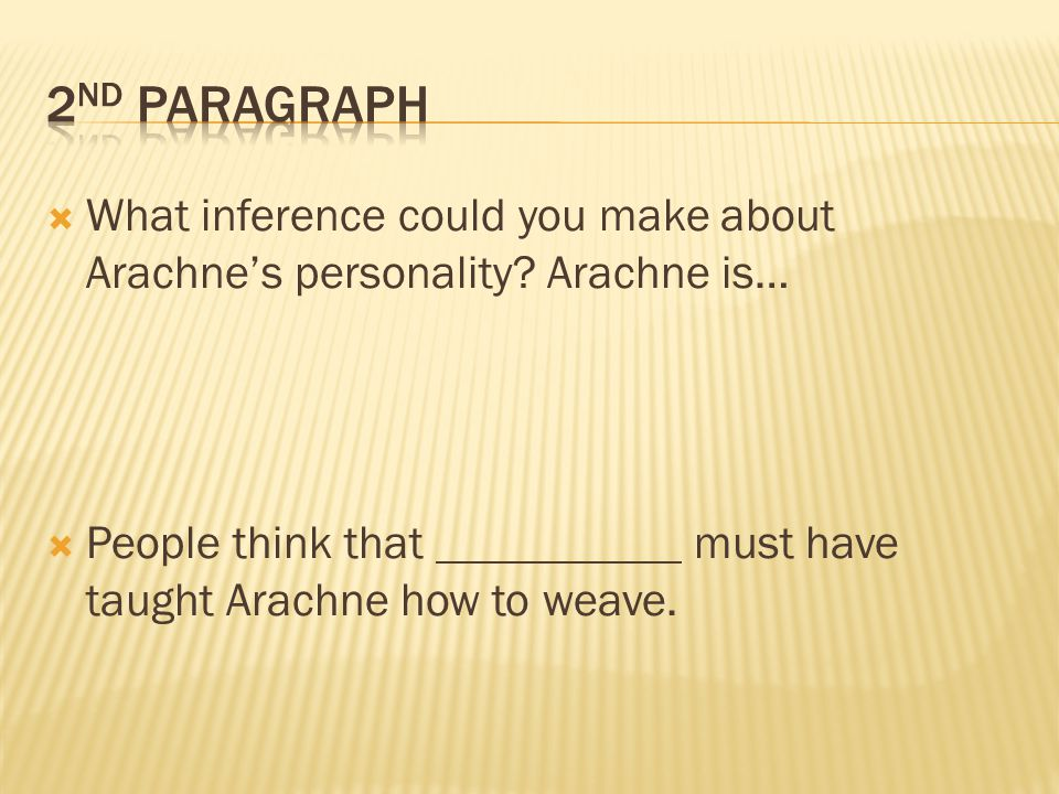 2nd Paragraph What inference could you make about Arachne's personality.
